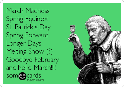 March Madness Spring Equinox St. Patricku0027s Day Spring Forward Longer Days  Melting Snow (?