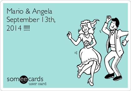 Mario & Angela September 13th,  2014 !!!!!