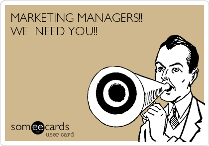 MARKETING MANAGERS!! WE  NEED YOU!!