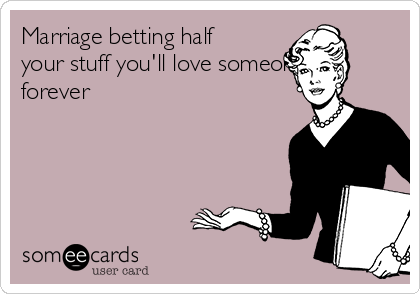 Marriage betting half your stuff you'll love someone forever