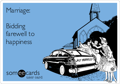 Marriage:  Bidding farewell to happiness