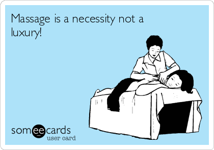 Massage is a necessity not a luxury!