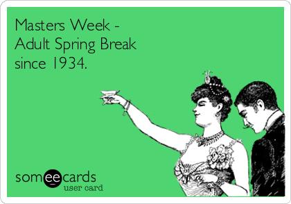 Masters Week -  Adult Spring Break  since 1934.