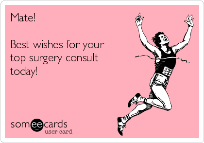 mate best wishes for your top surgery consult today lgbt ecard