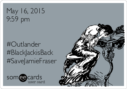 May 16, 2015 9:59 pm   #Outlander #BlackJackisBack #SaveJamieFraser