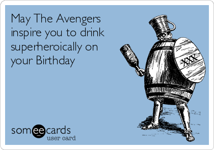 May The Avengers inspire you to drink superheroically on your Birthday
