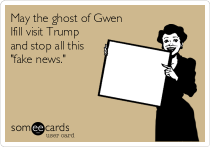 "May the ghost of Gwen Ifill visit Trump and stop all this ""fake news."""