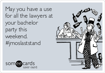 May you have a use   for all the lawyers at your bachelor party this weekend. #jmoslaststand