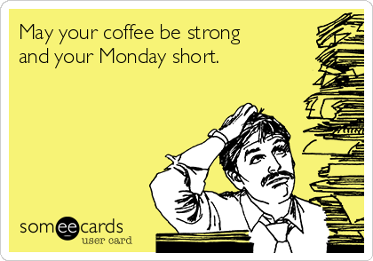 May Your Coffee Be Strong And Your Monday Short Confession Ecard