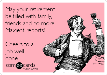 May your retirement be filled with family, friends and no more  Maxient reports!  Cheers to a job well done!