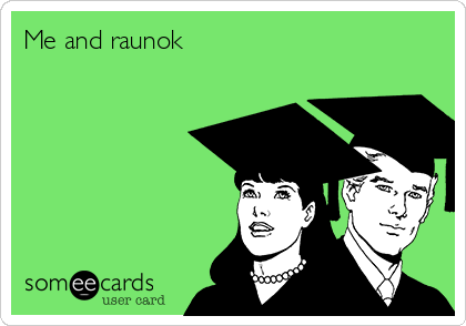Me and raunok
