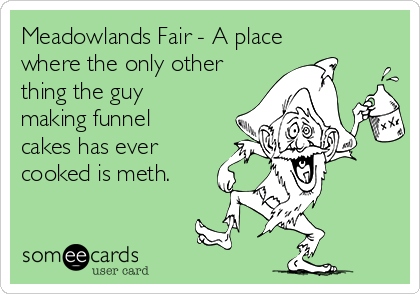 Meadowlands Fair - A place where the only other thing the guy making funnel cakes has ever cooked is meth.