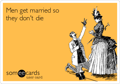 Men get married so they don't die