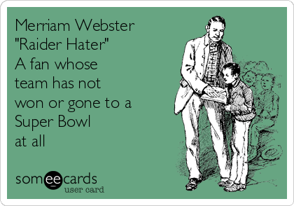 "Merriam Webster ""Raider Hater"" A fan whose team has not won or gone to a Super Bowl at all"