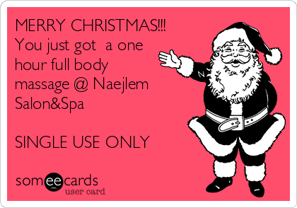 MERRY CHRISTMAS!!! You just got a one hour full body massage ...