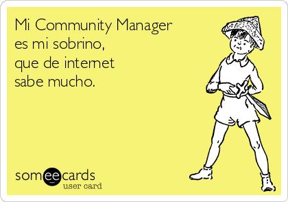 Mi Community Manager es mi sobrino, que de internet sabe mucho.