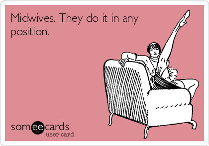 Midwives. They do it in any  position.