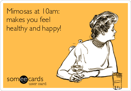 Mimosas at 10am: makes you feel healthy and happy!