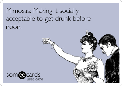 Mimosas: Making it socially acceptable to get drunk before noon.
