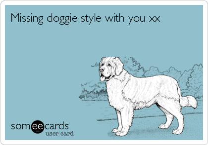 Missing doggie style with you xx