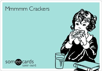 Mmmmm Crackers