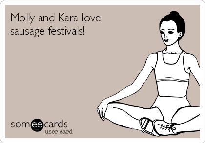 Molly and Kara love sausage festivals!