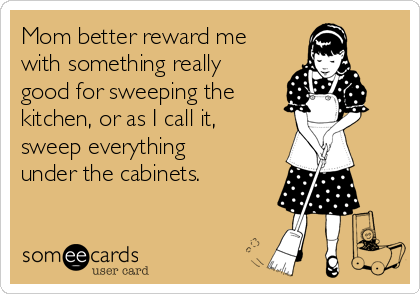 Mom better reward me with something really good for sweeping the  kitchen, or as I call it,  sweep everything under the cabinets.