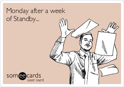 Monday after a week of Standby...