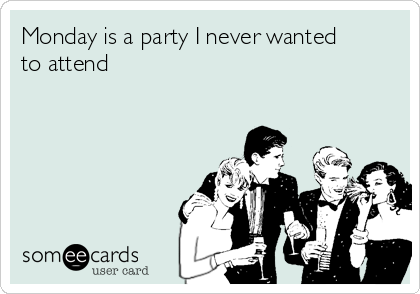 Monday is a party I never wanted to attend