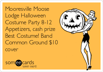 Mooresville Moose Lodge Halloween Costume Party 8-12 Appetizers, cash prize Best Costume! Band Common Ground $10 cover