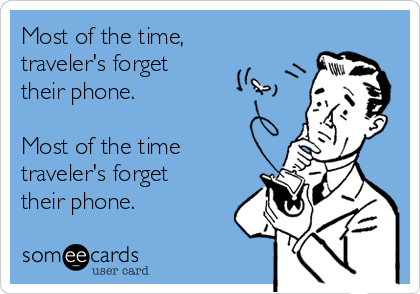 Most of the time, traveler's forget their phone.  Most of the time traveler's forget their phone.