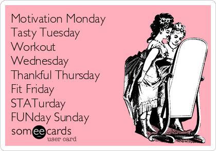 Motivation Monday Tasty Tuesday Workout Wednesday Thankful Thursday Fit Friday STATurday  FUNday Sunday