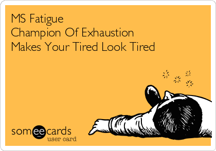 MS Fatigue Champion Of Exhaustion Makes Your Tired Look Tired