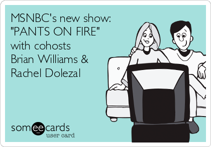 """MSNBC's new show: """"PANTS ON FIRE""""  with cohosts Brian Williams & Rachel Dolezal"""