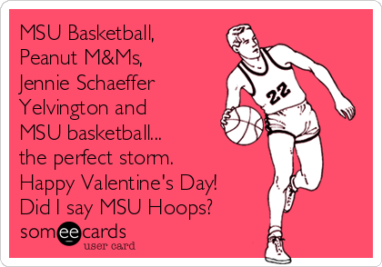 MSU Basketball, Peanut M&Ms, Jennie Schaeffer Yelvington and MSU basketball... the perfect storm. Happy Valentine's Day! Did I say MSU Hoops?