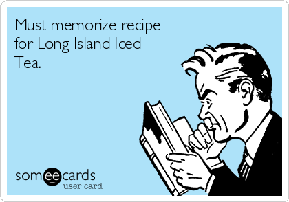 Must memorize recipe for Long Island Iced Tea.