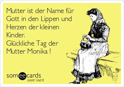 Mutter ist der Name für Gott in den Lippen und Herzen der kleinen Kinder. Glückliche Tag der Mutter Monika !