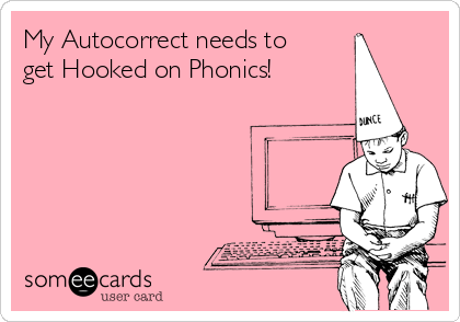 My Autocorrect needs to get Hooked on Phonics!