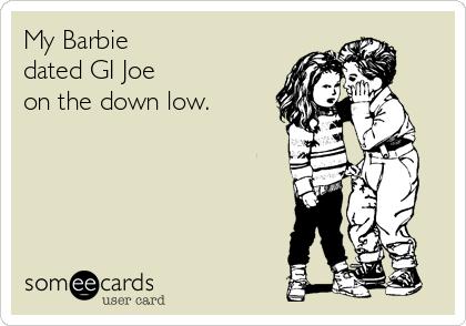 My Barbie dated GI Joe on the down low.