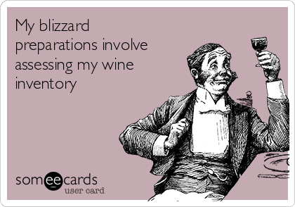 My blizzard preparations involve assessing my wine      inventory