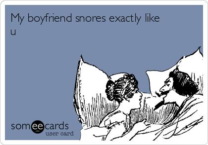 My boyfriend snores
