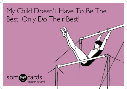 My Child Doesn't Have To Be The Best, Only Do Their Best!