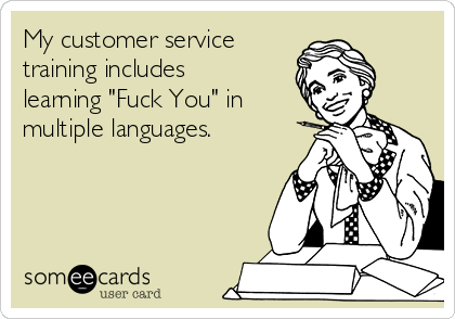 "My customer service training includes learning ""Fuck You"" in multiple languages."