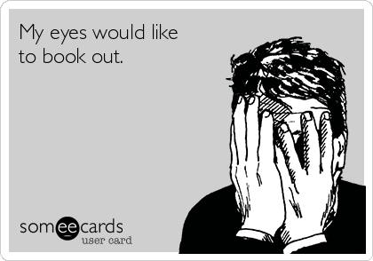 My eyes would like to book out.