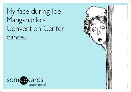 My face during Joe Manganiello's Convention Center dance...