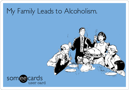 My Family Leads to Alcoholism.