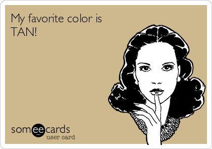 My favorite color is TAN!