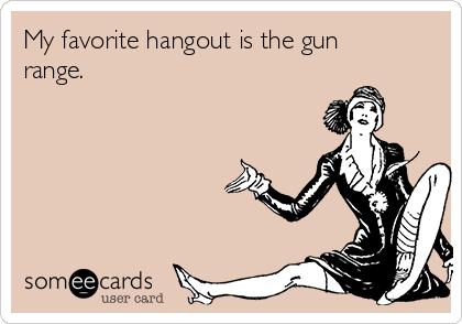 My favorite hangout is the gun range.