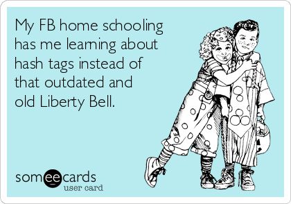 My FB home schooling has me learning about hash tags instead of that outdated and old Liberty Bell.