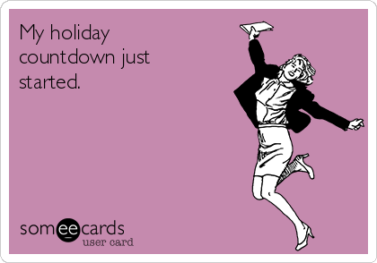 My holiday countdown just started.